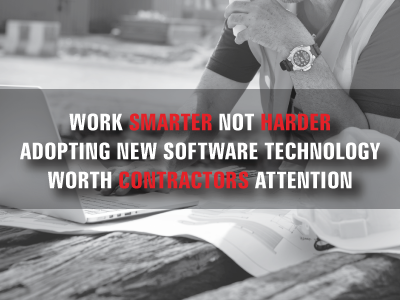 Work Smarter, Not Harder. Adopting new software technology worth contractors attention.