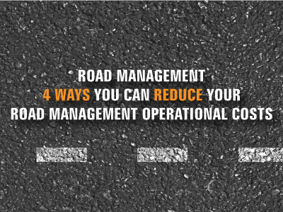 4 Ways You Can Reduce Your Road Management Operational Costs